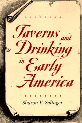 Taverns and Drinking in Early America By Salinger, Sharon V.