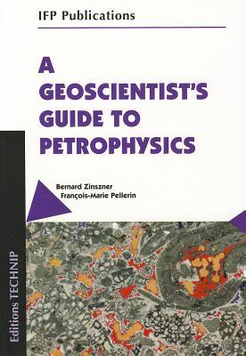 A Geoscientist's Guide to Petrophysics By Zinszner, Bernard/ Pellerin, Francois-Marie