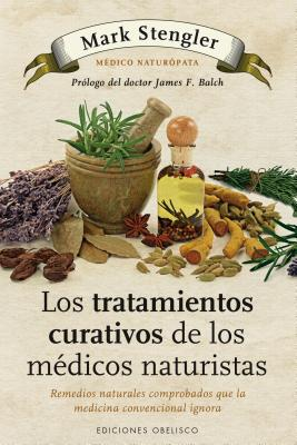 Los tratamientos curativos de los mTdicos naturistas / The Natural Physician's Healing Therapies By Stengler, Mark